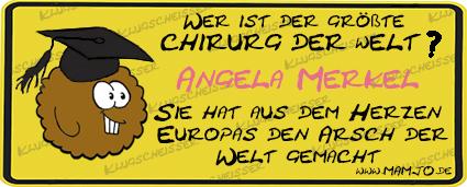 #70 Wer ist der größte Chirurg der Welt ? Angela Merkel : Sie hat aus dem Herzen Europas den Arsch der Welt gemacht.